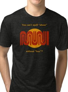 """You can't spell """"abuse"""" without """"bus.""""™ Tri-blend T-Shirt"""