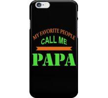 My favorite people call me papa iPhone Case/Skin