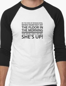 Be the kind of woman who, when your feet hit the floor in the morning, the Devil says oh no, she's up! Men's Baseball ¾ T-Shirt