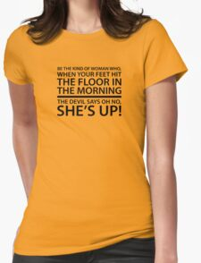 Be the kind of woman who, when your feet hit the floor in the morning, the Devil says oh no, she's up! T-Shirt