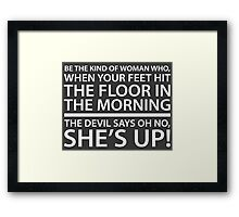 Be the kind of woman who, when your feet hit the floor in the morning, the Devil says oh no, she's up! Framed Print