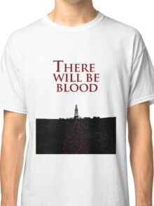 There Will Be Blood - Blood & Oil Classic T-Shirt