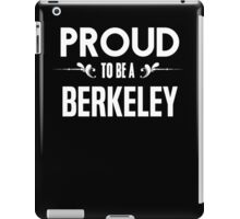 Proud to be a Berkeley. Show your pride if your last name or surname is Berkeley iPad Case/Skin