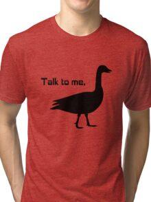 Talk to me goose geek funny nerd Tri-blend T-Shirt