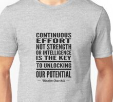 Continuous effort not strength or intelligence is the key to unlocking out potential - Winston Churchill Unisex T-Shirt