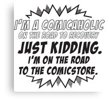 I'm a comicaholic on the way to recovery just kidding Canvas Print