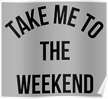 Take Me To The Weekend  Poster