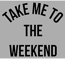 Take Me To The Weekend  Photographic Print