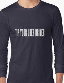 Wear it tip your uber driver uber cool geek funny nerd Long Sleeve T-Shirt