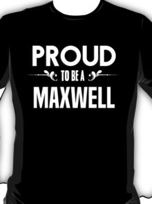 Proud to be a Maxwell. Show your pride if your last name or surname is Maxwell T-Shirt