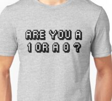 Are you a 1 or a 0 ?? Unisex T-Shirt