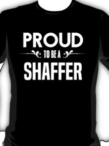 Proud to be a Shaffer. Show your pride if your last name or surname is Shaffer T-Shirt