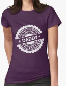 Daddy – The Man The Myth The Legend Womens Fitted T-Shirt