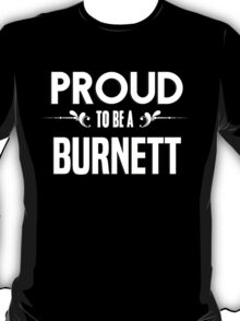 Proud to be a Burnett. Show your pride if your last name or surname is Burnett T-Shirt
