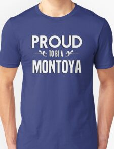 Proud to be a Montoya. Show your pride if your last name or surname is Montoya T-Shirt
