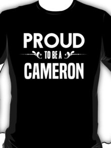 Proud to be a Cameron. Show your pride if your last name or surname is Cameron T-Shirt