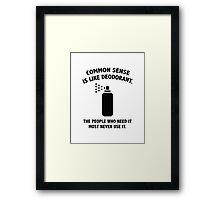 Common Sense Is Like Deodorant Framed Print