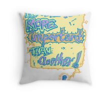 No one is More Important Than Another Throw Pillow