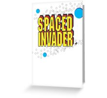 Space Invaders spoof - Spaced Invader Greeting Card