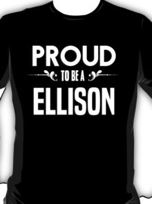 Proud to be a Ellison. Show your pride if your last name or surname is Ellison T-Shirt