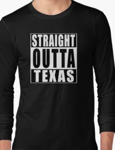 Straight Outta Texas Long Sleeve T-Shirt