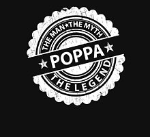 Poppa – The Man The Myth The Legend Unisex T-Shirt