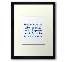 Maturity Comes When You Stop Publishing Framed Print