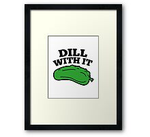 Dill With It Framed Print