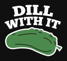 Dill With It by AmazingVision