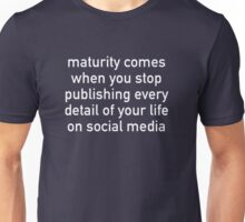 Maturity Comes When You Stop Publishing Unisex T-Shirt