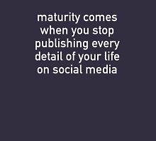 Maturity Comes When You Stop Publishing Unisex T-Shirt