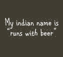 "My indian name is ""runs with beer"" by digerati"