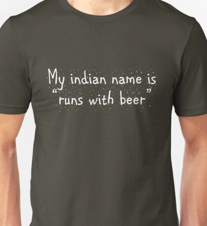 "My indian name is ""runs with beer"" Unisex T-Shirt"