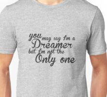 You May Say I'm A Dreamer - Black Text  Unisex T-Shirt