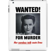 Wanted For Murder - Her Careless Talk Costs Lives iPad Case/Skin
