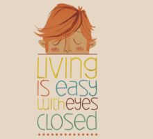 Living is easy with eyes closed by Pixelbox