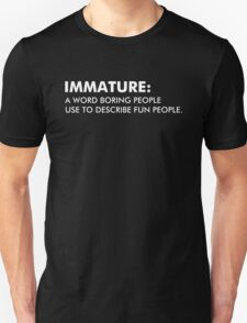 Immature A Word Boring People Use To Describe Fun People T-Shirt