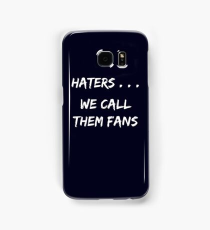 Haters . . . We call them Fans Samsung Galaxy Case/Skin
