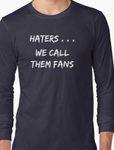 Haters . . . We call them Fans Long Sleeve T-Shirt