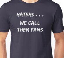 Haters . . . We call them Fans Unisex T-Shirt
