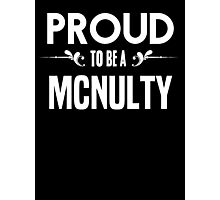 Proud to be a Mcnulty. Show your pride if your last name or surname is Mcnulty Photographic Print