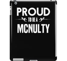 Proud to be a Mcnulty. Show your pride if your last name or surname is Mcnulty iPad Case/Skin