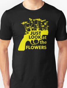 Just Look at the Flowers T-Shirt
