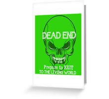 dead end prepare to exit to the living world Greeting Card