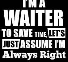 I'm A WAITER To Save Time, Let's Just Assume I'm Always Right by inkedcreatively