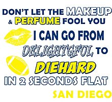 don't let the make up and perfume fool you i can go from delightful to diehard in 2 seconds flat san diego by teeshirtz