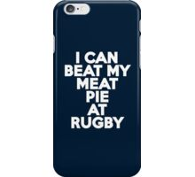 I can beat my meat pie at rugby iPhone Case/Skin