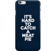 It's hard to catch a meat pie iPhone Case/Skin