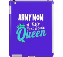 ArMY MOm A Title JUsT AbOvE QUeeN iPad Case/Skin