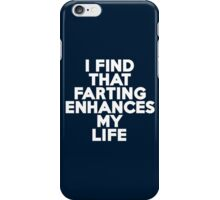 I find that farting enhances my life iPhone Case/Skin